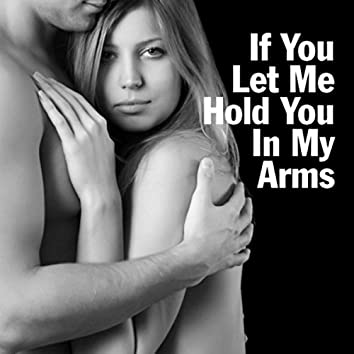 If You Let Me Hold You in My Arms