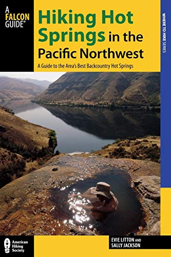 Litton, E: Hiking Hot Springs in the Pacific Northwest: A Guide to the Area's Best Backcountry Hot Springs (Where to Hike)