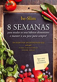8 Semanas Para Mudar os Seus Hábitos Alimentares e Manter o Seu Peso Para Sempre (Portuguese Edition)
