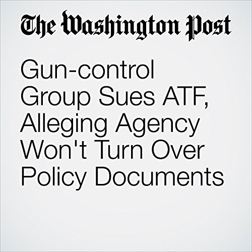 Gun-control Group Sues ATF, Alleging Agency Won't Turn Over Policy Documents audiobook cover art