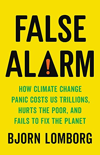 Image of False Alarm: How Climate Change Panic Costs Us Trillions, Hurts the Poor, and Fails to Fix the Planet