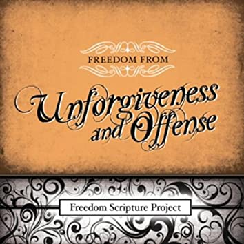 Freedom from Unforgiveness and Offense