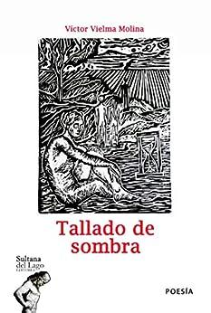 Tallado de sombra (Spanish Edition) by [Víctor Vielma Molina, Luis Perozo Cervantes]