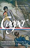 James Fenimore Cooper: Two Novels of the American Revolution (LOA #312): The Spy: A Tale of the Neutral Ground / Lionel Lincoln; or, The Leaguer of Boston (Library of America James Fenimore Cooper Edition)