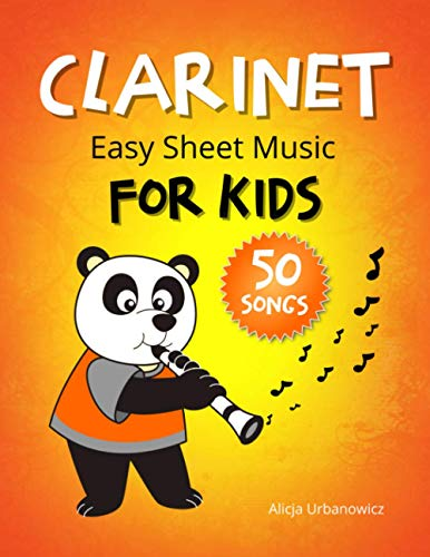 CLARINET - Easy Sheet Music for Kids * 50 Songs: Easiest Songbook of the Best Pieces to Play for Beginners Children and Students of All Ages * BIG Notes * First Book * Simple Melodies