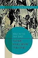 Japan Runs Wild 1942-1943 (War in the Far East)