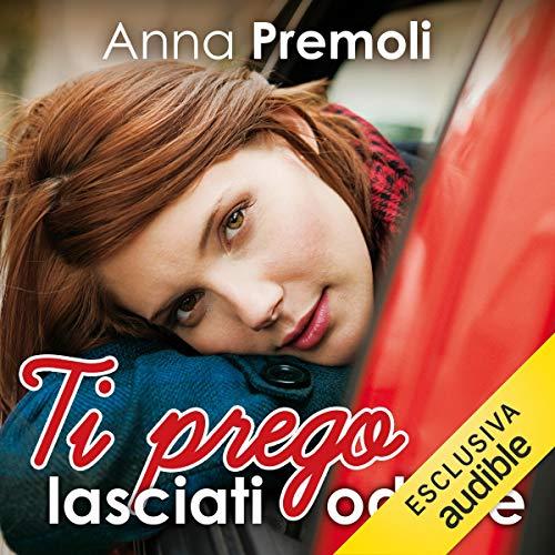 Ti prego lasciati odiare                   Di:                                                                                                                                 Anna Premoli                               Letto da:                                                                                                                                 Francesca De Martini                      Durata:  8 ore e 45 min     109 recensioni     Totali 4,4