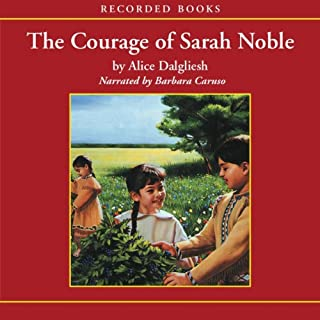 The Courage of Sarah Noble                   By:                                                                                                                                 Alice Dalgliesh                               Narrated by:                                                                                                                                 Barbara Caruso                      Length: 54 mins     114 ratings     Overall 4.6