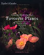 Taylor's Guide to Growing North America's Favorite Plants: Proven Perennials, Annuals, Flowering Trees, Shrubs, & Vines fo...