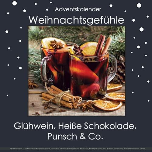 Adventskalender: 24 weihnachtliche Rezepte für Punsch, Cocktails, Glühwein, Heiße Lebkuchen Schokolade, Früchtepunsch etc. für Glück und Entspannung ... und Mitbringsel für die ganze Familie