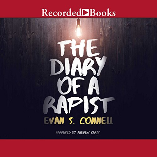 The Diary of a Rapist                   By:                                                                                                                                 Evan S. Connell                               Narrated by:                                                                                                                                 Andrew Karst                      Length: 8 hrs and 43 mins     5 ratings     Overall 3.6