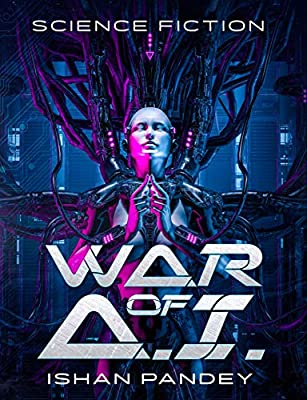 War of A.I: A Hard Science Fiction Thriller From The Future (Beyond Secret Book 1)