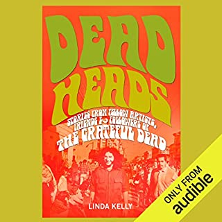 Deadheads     Stories from Fellow Artists, Friends & Followers of the Grateful Dead              By:                                                                                                                                 Linda Kelly                               Narrated by:                                                                                                                                 Gwen Hughes,                                                                                        Jamie Renell                      Length: 7 hrs and 44 mins     13 ratings     Overall 4.6