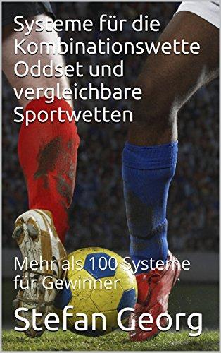 Systeme für die Kombinationswette Oddset und vergleichbare Sportwetten: Mehr als 100 Systeme für Gewinner
