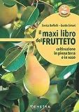 il maxi libro del frutteto: coltivazione in piena terra e in vaso