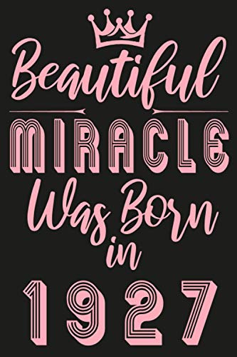 Beautiful miracle was Born in 1927: Pink Lined Notebook journal edition / Unique Birthday gift for women / Happy 94th 94 years old Bday Present Ideas ... moms, her, mother / Funny Card Alternative.