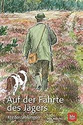 Auf der Fährte des Jägers: Jagderzählungen Gebundene Ausgabe – 7. September 2015