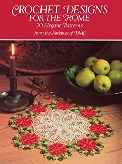 Crochet Designs for the Home: 20 Elegant Patterns from the Archives of DMC (Dover Knitting, Crochet, Tatting, Lace)