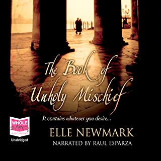 The Book of Unholy Mischief                   By:                                                                                                                                 Elle Newmark                               Narrated by:                                                                                                                                 Raul Esparza                      Length: 11 hrs and 23 mins     7 ratings     Overall 4.4