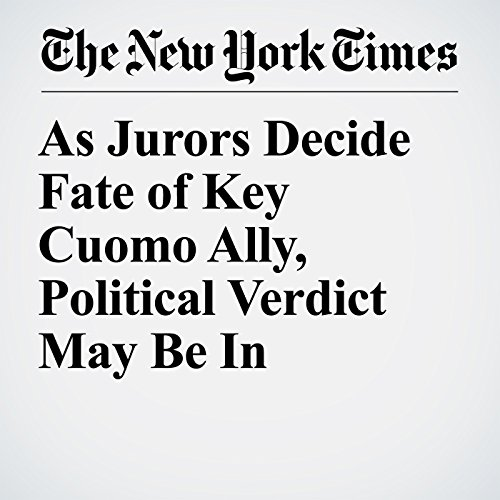 As Jurors Decide Fate of Key Cuomo Ally, Political Verdict May Be In copertina