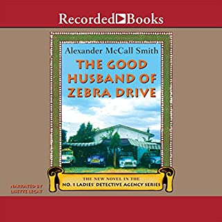 The Good Husband of Zebra Drive     The No. 1 Ladies' Detective Agency              Written by:                                                                                                                                 Alexander McCall Smith                               Narrated by:                                                                                                                                 Lisette Lecat                      Length: 8 hrs and 19 mins     1 rating     Overall 5.0