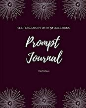 Prompt Journal: Journaling for Self Discovery with 52 Questions and Blank Paper | One question each week, 8
