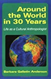 Around the World in 30 Years: Life as a Cultural Anthropologist