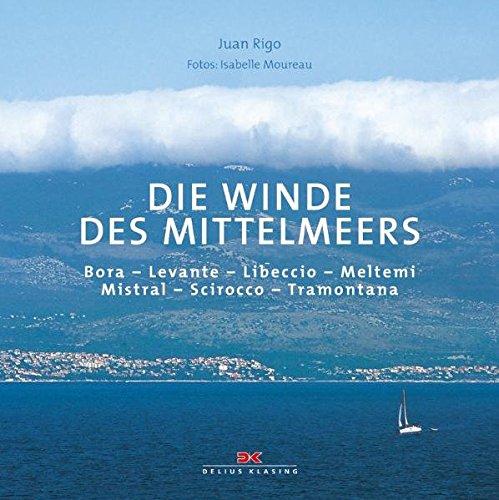 Die Winde des Mittelmeers: Bora – Levanter – Libeccio – Meltemi – Mistral – Schirokko – Tramontana