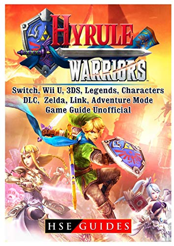 Hyrule Warriors, Switch, Wii U, 3ds, Legends, Characters, DLC, Zelda, Link, Adventure Mode, Game Guide…