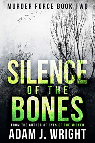 Silence of the Bones: A Murder Force Crime Thriller by [Adam J. Wright]