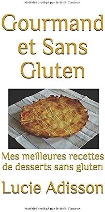 Gourmand et Sans Gluten: Mes meilleures recettes de desserts sans gluten (GLU01) (French Edition)
