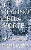 IL DESTINO DELLA MORTE : Etel e Royo (Italian Edition)