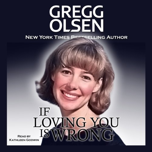 If Loving You Is Wrong                   By:                                                                                                                                 Gregg Olsen                               Narrated by:                                                                                                                                 Kathleen Godwin                      Length: 12 hrs and 1 min     10 ratings     Overall 3.8
