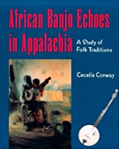 African Banjo Echoes In Appalachia: Study Folk Traditions (PUBLICATIONS OF THE AMERICAN FOLKLORE SOCIETY NEW SERIES)