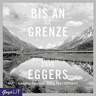 Bis an die Grenze                   Autor:                                                                                                                                 Dave Eggers                               Sprecher:                                                                                                                                 Julia Nachtmann                      Spieldauer: 5 Std. und 58 Min.     15 Bewertungen     Gesamt 3,2
