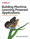 Building Machine Learning Powered Applications - Going from Idea to Product