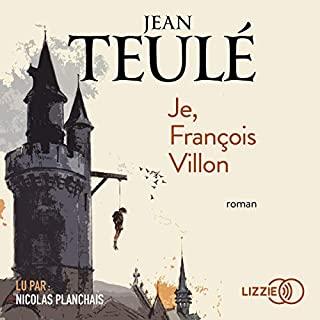Je, François Villon                   De :                                                                                                                                 Jean Teulé                               Lu par :                                                                                                                                 Nicolas Planchais                      Durée : 9 h et 3 min     8 notations     Global 4,6