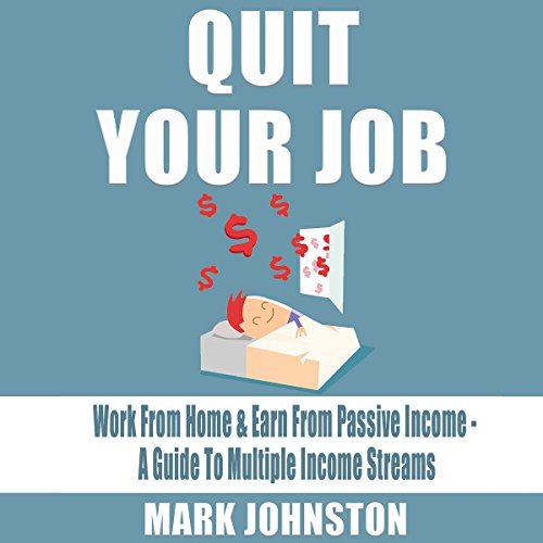 Quit Your Job: Work from Home & Earn from Passive Income audiobook cover art