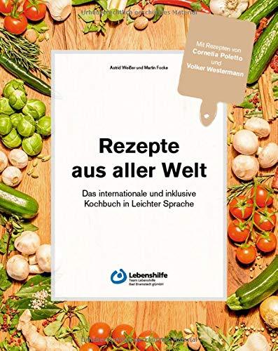 Rezepte aus aller Welt: das internationale und inklusive Kochbuch in Leichter Sprache