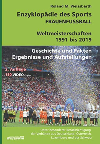 FRAUENFUSSBALL - Weltmeisterschaften 1991 bis 2019: Enzyklopädie des Sports