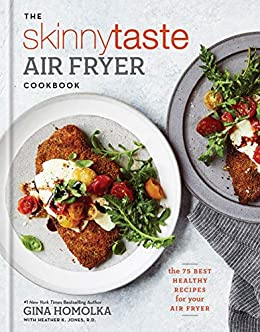 The Skinnytaste Air Fryer Cookbook: The 75 Best Healthy Recipes for Your Air Fryer by [Gina Homolka, Heather K. Jones]