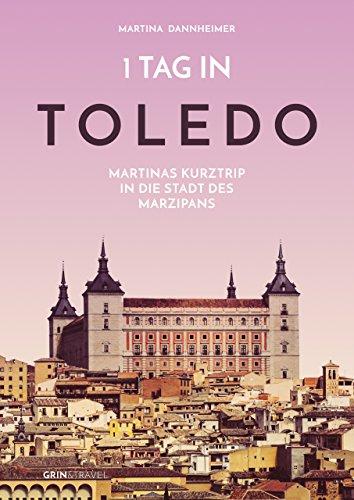 1 Tag in Toledo: Martinas Kurztrip in die Stadt des Marzipans
