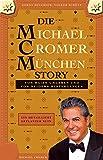 DIE MICHAEL CROMER MÜNCHEN STORY (Die MCM Story): Von Haien umgeben und von Neidern hintergangen - Ein detailliert geplanter Ruin