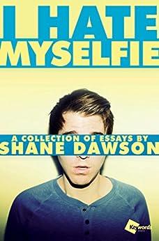 I Hate Myselfie by [Shane Dawson]