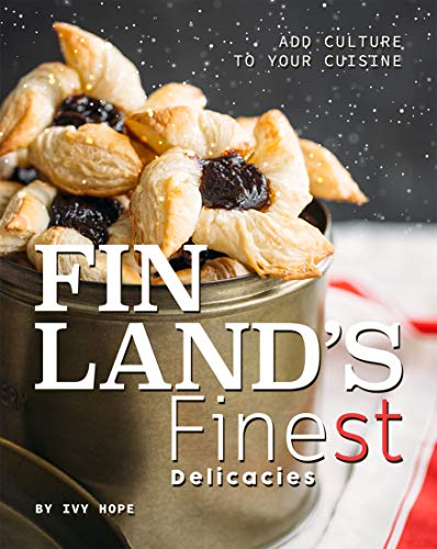 Finland's Finest Delicacies: Add Culture to Your Cuisine