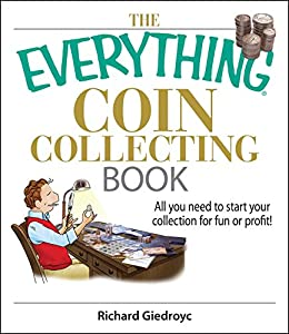 The Everything Coin Collecting Book: All You Need to Start Your Collection And Trade for Profit (Everything®) by [Richard Giedroyc]