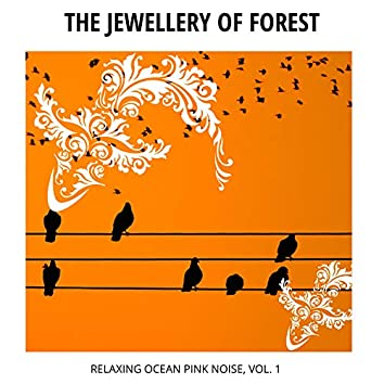 The Jewellery of Forest - Relaxing Ocean Pink Noise, Vol. 1