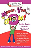 "Munch, Yum, Grow! Healthy Snacks for Kids ""On the Go"""
