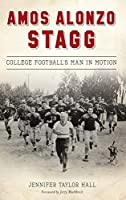 Amos Alonzo Stagg: College Football's Man in Motion