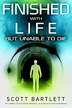 Finished with Life but Unable to Die Omnibus Edition by [Scott Bartlett]